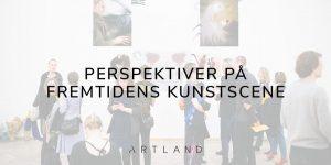Perspektiver på fremtidens kunstscene 2019